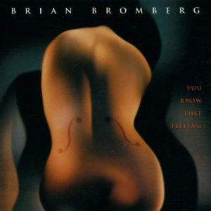 Brian Bromberg you know that feeling